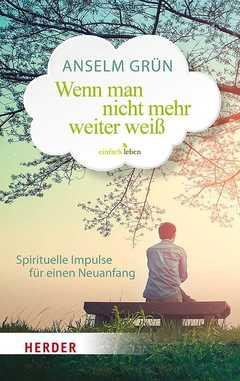 Wenn man nicht mehr weiter weiß - Anselm Grün - sendbuch.de
